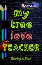 My True Love Teacher by Enrique_Dan