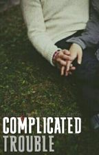 Complicated Trouble by giveme_abreak