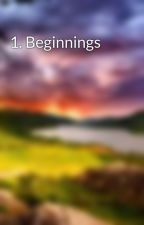 1. Beginnings by E_J_Morgan