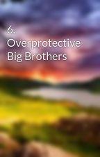 6. Overprotective Big Brothers by E_J_Morgan