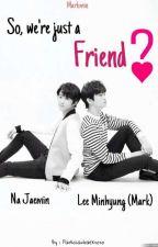 So, We're Just a Friend? [Markmin] by Cybkiun