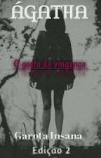 Ágatha - O Gosto Da Vingança by GarotaInsana256
