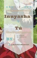 La Nueva Integrante (Inuyasha Y Tú)COMPLETA by Chica-anime177