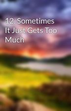 12. Sometimes It Just Gets Too Much by E_J_Morgan