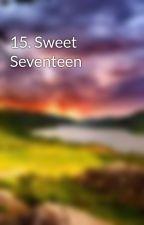 15. Sweet Seventeen by E_J_Morgan