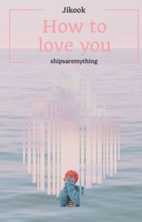 How to love you (PT/Jikook) by shipsaremything