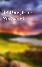 18. Paris, Here We Come! by E_J_Morgan