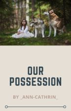 Our possession (mxmxwxwxmxm) by _Ann-Cathrin_