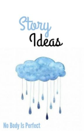 Story Ideas | No Body Is Perfect Project by -NoBodyIsPerfect