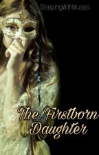 The Firstborn Daughter by SleepingWithMuses