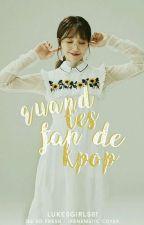 Quand T'es fan De Kpop by Lukesgirls01