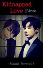 Kidnapped Love |Vkook by Hanni_bunny01