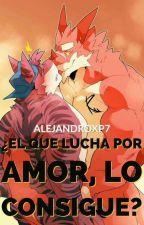EL QUE LUCHA POR AMOR. LO CONSIGUE!!? by alejandroxp7