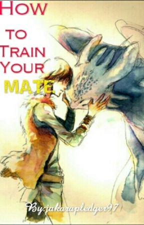 How To Train Your Mate by jakarapledger97