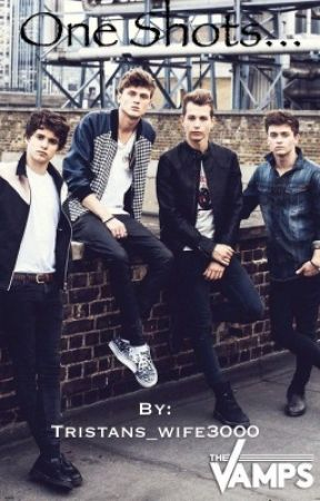 The Vamps One Shots by Tristans_wife3000