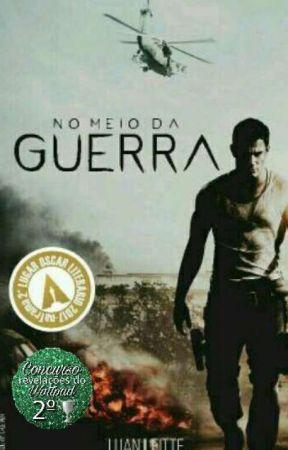NO MEIO DA GUERRA (Pausado) by LUANLEITTE29