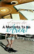 Frases de A Marrenta Tá Na Área!!! by paulacristina15
