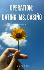 Operation: Dating Ms. Casiño (Finished) by Eurekaa