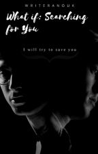 What If: Searching for you (Drarry Fanfictie) by writeranouk