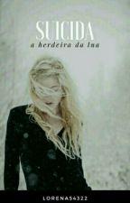Suicida - A Herdeira Da Lua by Lorena54322