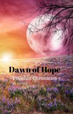 Dawn of Hope - Folician Chronicles 7 by maxd01