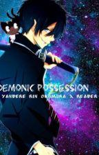 Demonic Possession (Yandere! Rin Okumura x Reader) by KiraTypes