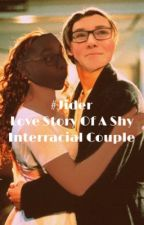 #Jider: Love Story of a Shy Interracial Couple  by hulianajusticefranks