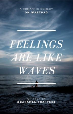 Feelings Are Like Waves by Caramel_Frappe02