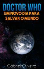DOCTOR WHO: Um Novo Dia para Salvar o Mundo by SrOlivv