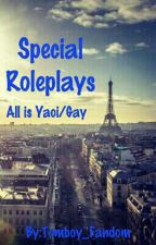 Special Roleplays (All is Gay) by Tomboy_Fandom