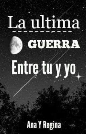 La Ultima Guerra  (Entre tu y yo) by reotaku123