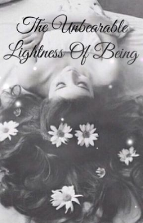 The Unbearable Lightness Of Being (On Hold)  by ShinesLikeTheSun
