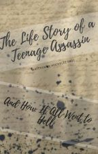 The Life Story of a Teenage Assassin by MichelleS0805