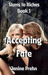Accepting Fate - (Slums to Riches, Book one) by Janine70
