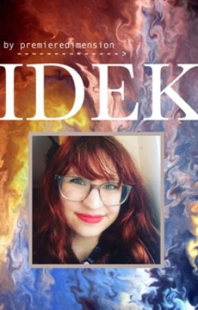 IDEK by premieredimension