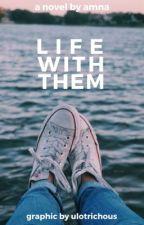 Life With Them by kkkkacyxoxo101