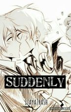 Suddenly [YAOI] by IzayaTrash
