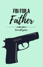 FBI For A Father by secretpsychic
