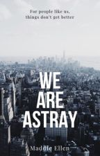 We Are Astray by MaddieEllen