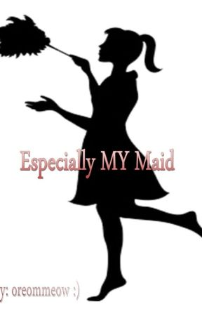 Especially My Maid!!!! by oreommeow