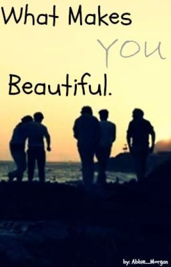 What makes you beautiful one direction fan fiction for What make a beautiful