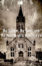 The Father, The Son, and The Nightmares In Between by gerardsjuarez