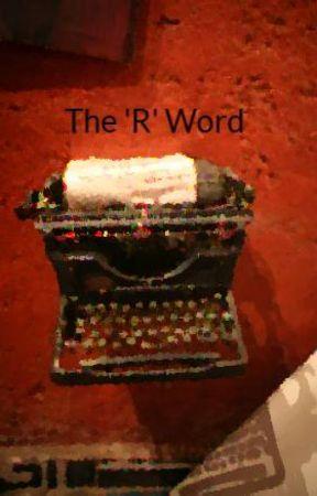 The 'R' Word by Alexiskatelynnn