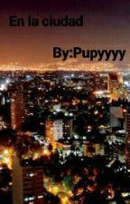 En la ciudad by pupyyyy