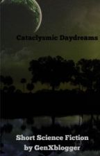 Cataclysmic Daydreams by GenXblogger
