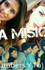 La Misión 1° +Youtubers y Tu+ by mimi_crazy_24