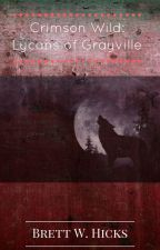 Crimson Wild: Lycans of Grayville by BrettHicks