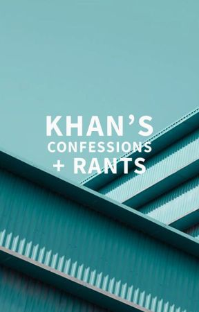 Khan's Confessions + Rants by AAKhan