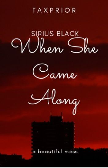 When She Came Along...  [Sirius Black]