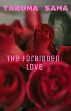 """الحب الممنوع """"The forbidden love"""" by TakumaSama"""